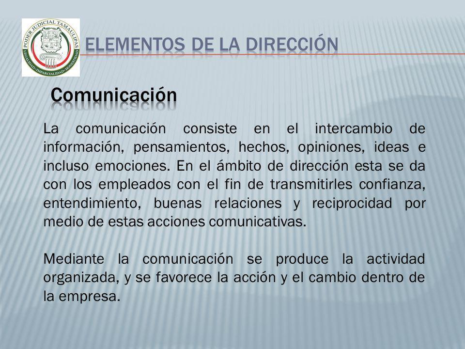 La comunicación consiste en el intercambio de información, pensamientos, hechos, opiniones, ideas e incluso emociones. En el ámbito de dirección esta