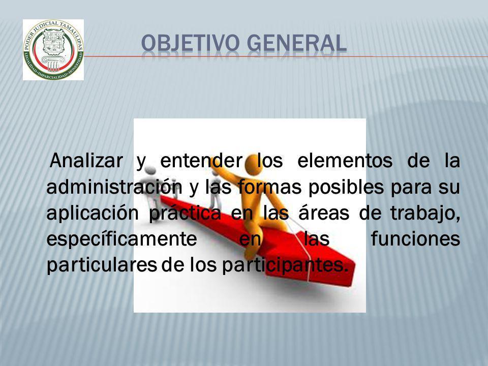 Analizar y entender los elementos de la administración y las formas posibles para su aplicación práctica en las áreas de trabajo, específicamente en l