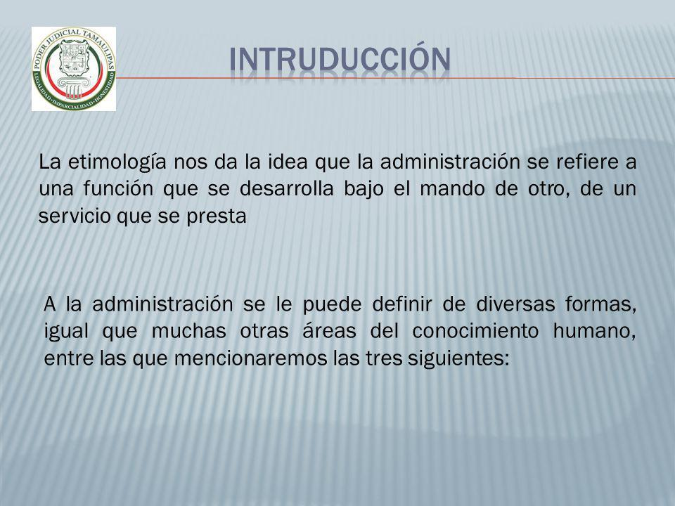La etimología nos da la idea que la administración se refiere a una función que se desarrolla bajo el mando de otro, de un servicio que se presta A la