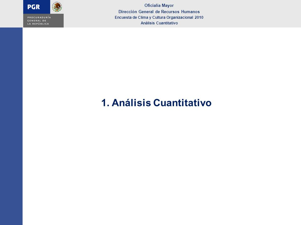 1. Análisis Cuantitativo Oficialía Mayor Dirección General de Recursos Humanos Encuesta de Clima y Cultura Organizacional 2010 Análisis Cuantitativo