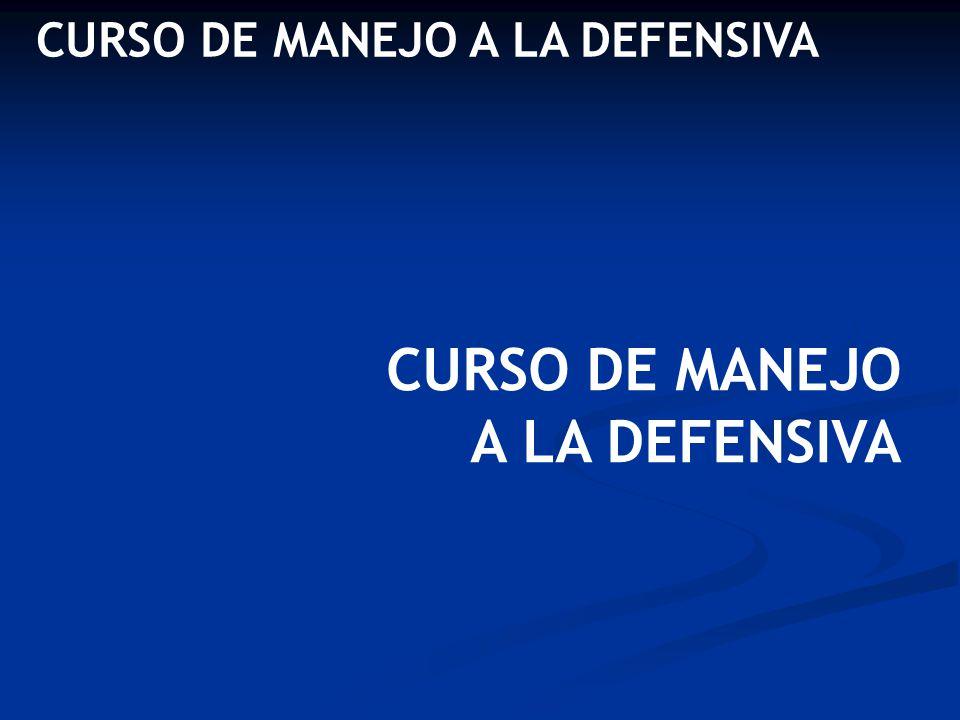 CURSO DE MANEJO A LA DEFENSIVA CURSO DE MANEJO A LA DEFENSIVA