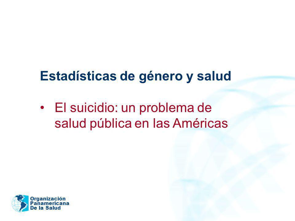 Organización Panamericana De la Salud Estadísticas de género y salud El suicidio: un problema de salud pública en las Américas 2005