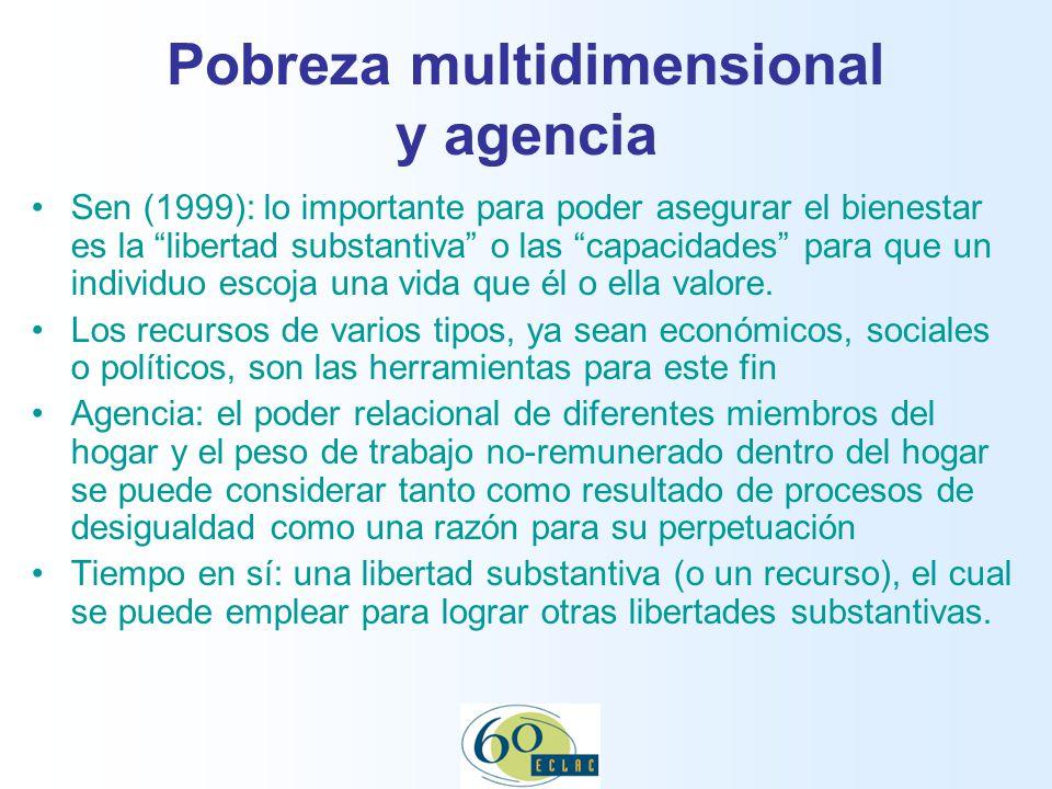 Pobreza multidimensional y agencia Sen (1999): lo importante para poder asegurar el bienestar es la libertad substantiva o las capacidades para que un individuo escoja una vida que él o ella valore.