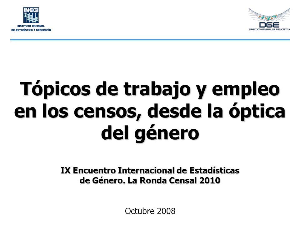 Tópicos de trabajo y empleo en los censos, desde la óptica del género IX Encuentro Internacional de Estadísticas de Género. La Ronda Censal 2010 Octub