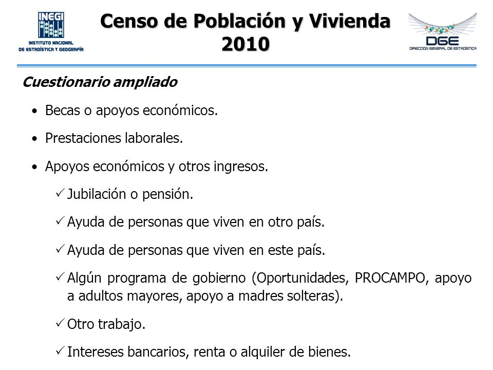 Censo de Población y Vivienda 2010 Cuestionario ampliado Becas o apoyos económicos. Prestaciones laborales. Apoyos económicos y otros ingresos. Jubila