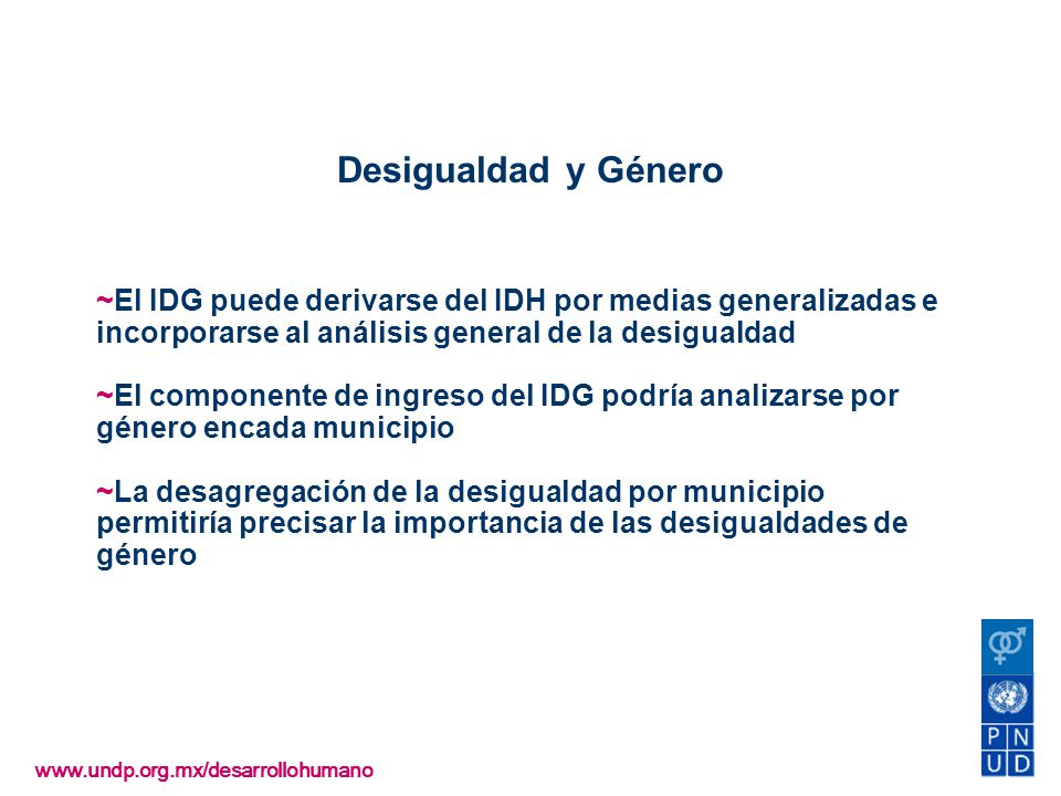 ~El IDG puede derivarse del IDH por medias generalizadas e incorporarse al análisis general de la desigualdad ~El componente de ingreso del IDG podría