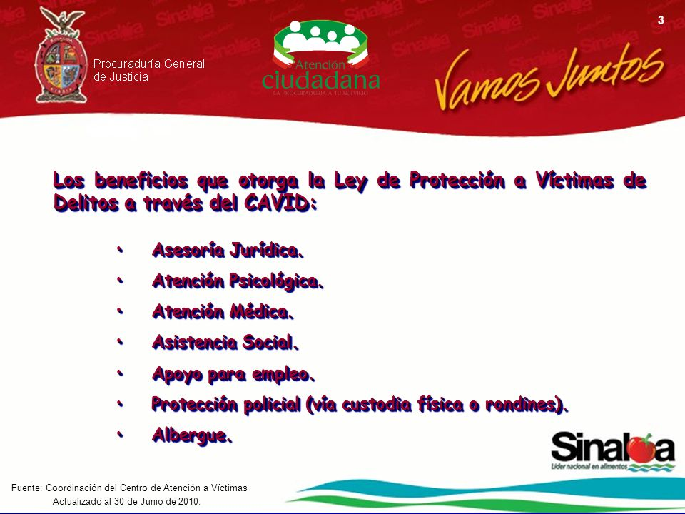 Actualizado al 30 de Junio de 2010. Fuente: Coordinación del Centro de Atención a Víctimas 3 Los beneficios que otorga la Ley de Protección a Víctimas