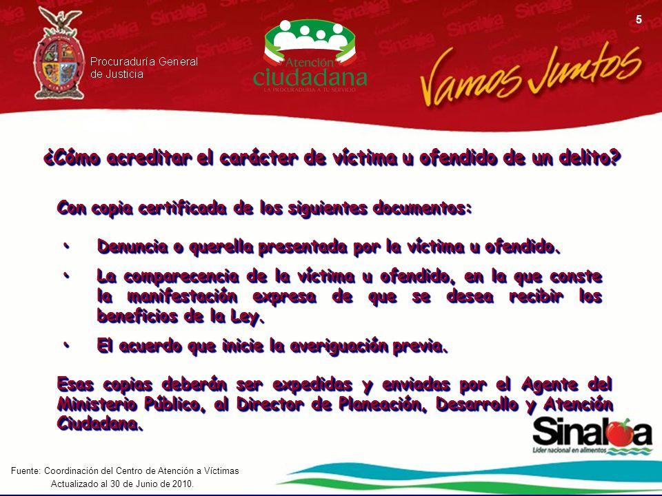 Actualizado al 30 de Junio de 2010. Fuente: Coordinación del Centro de Atención a Víctimas 5 ¿Cómo acreditar el carácter de víctima u ofendido de un d