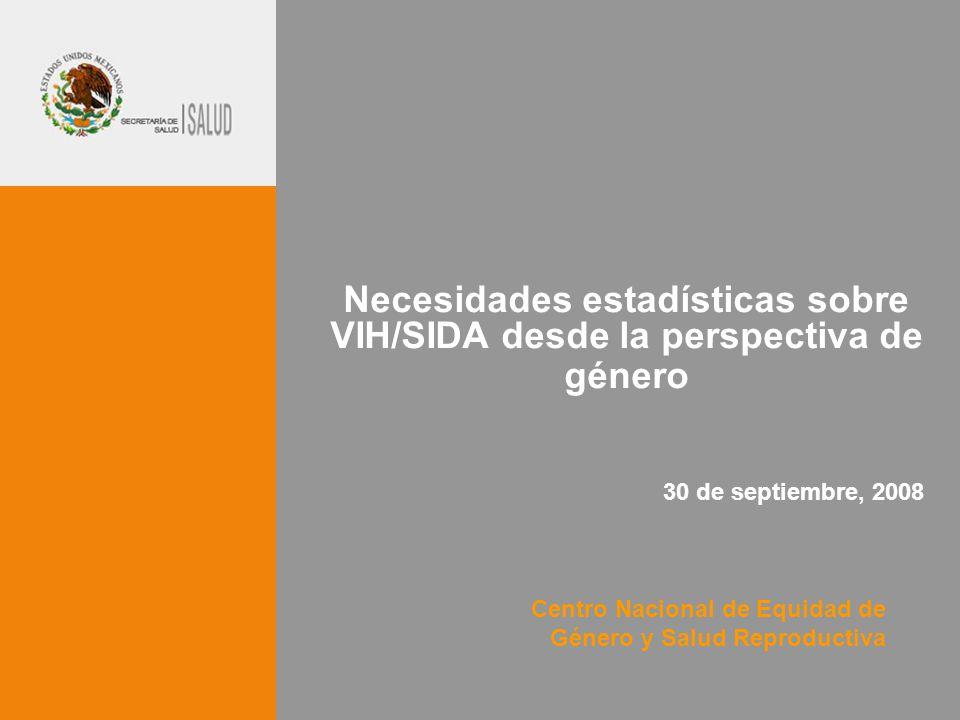 Centro Nacional de Equidad de Género y Salud Reproductiva Necesidades estadísticas sobre VIH/SIDA desde la perspectiva de género 30 de septiembre, 2008