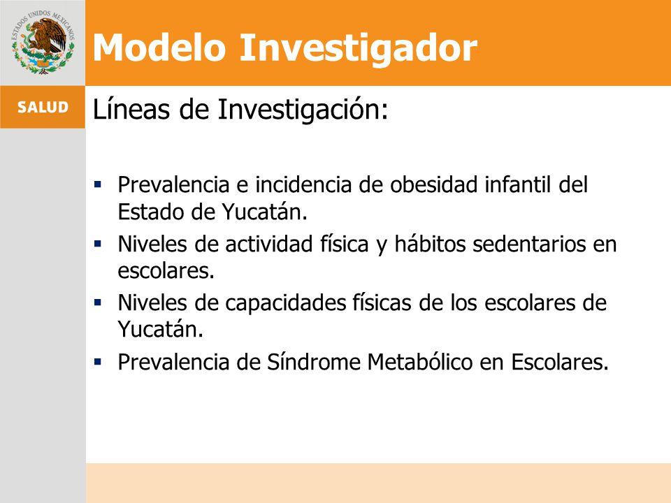 Líneas de Investigación: Prevalencia e incidencia de obesidad infantil del Estado de Yucatán. Niveles de actividad física y hábitos sedentarios en esc