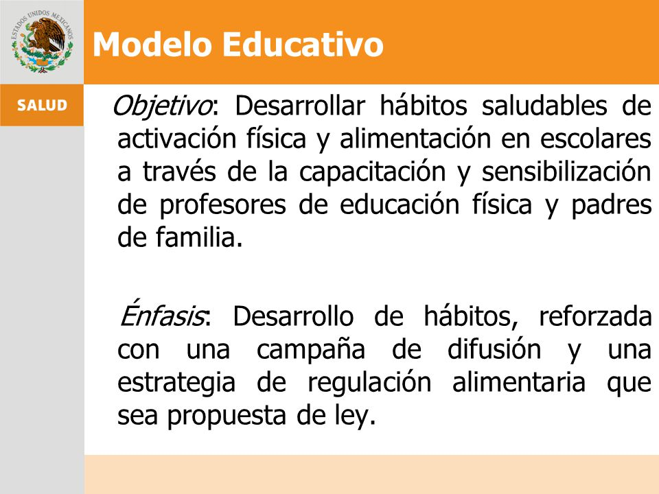 Modelo Educativo Objetivo: Desarrollar hábitos saludables de activación física y alimentación en escolares a través de la capacitación y sensibilizaci