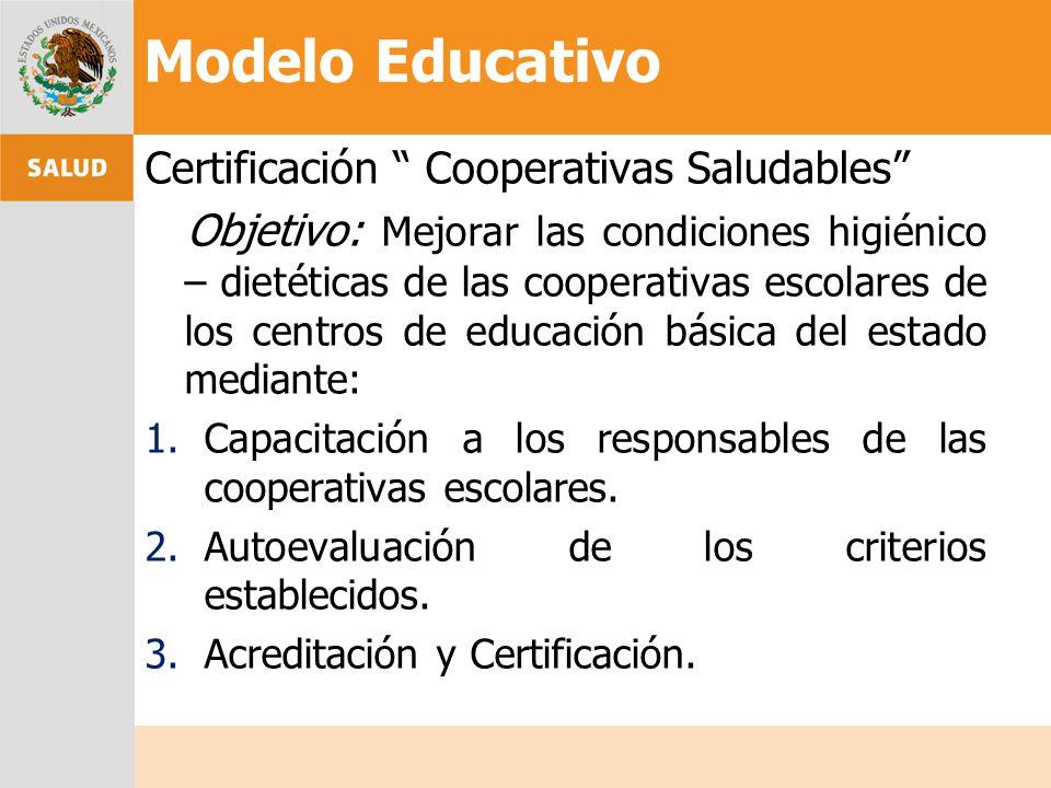 Certificación Cooperativas Saludables Objetivo: Mejorar las condiciones higiénico – dietéticas de las cooperativas escolares de los centros de educaci