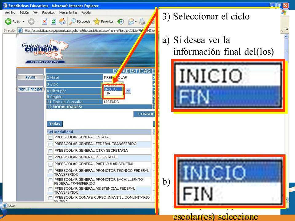 3) Seleccionar el ciclo a)Si desea ver la información final del(los) ciclo(s) escolar(es), seleccione FIN b)Si desea ver la información inicial del(los) ciclo(s) escolar(es) seleccione INICIO 3) Seleccionar el ciclo a)Si desea ver la información final del(los) ciclo(s) escolar(es), seleccione FIN b)Si desea ver la información inicial del(los) ciclo(s) escolar(es) seleccione INICIO