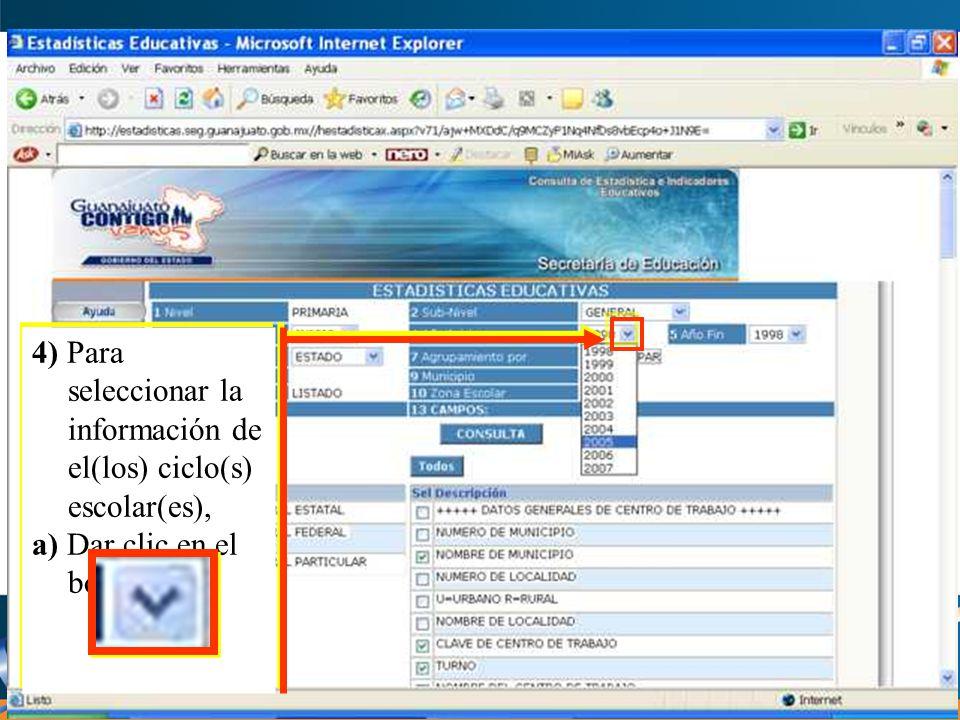 4) Para seleccionar la información de el(los) ciclo(s) escolar(es), a) Dar clic en el botón 4) Para seleccionar la información de el(los) ciclo(s) escolar(es), a) Dar clic en el botón