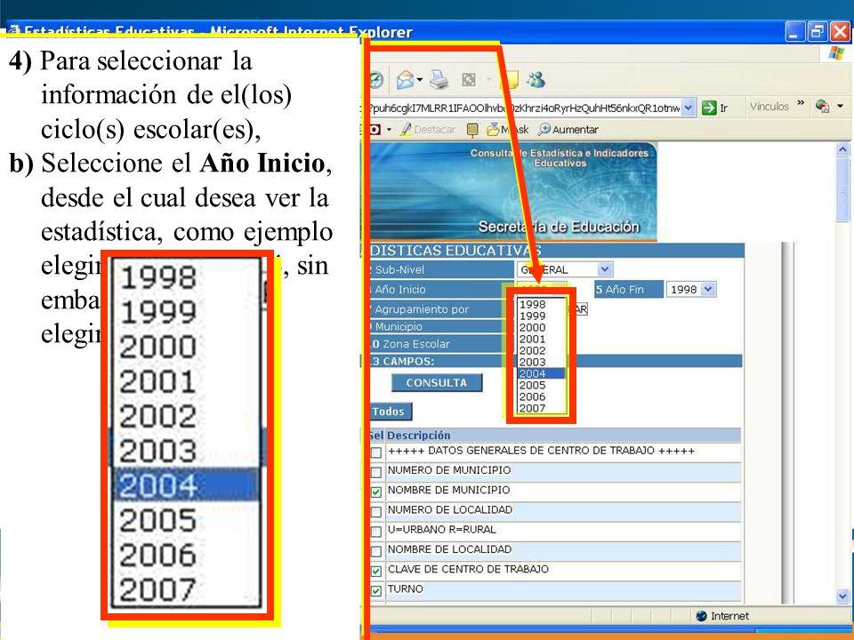 4) Para seleccionar la información de el(los) ciclo(s) escolar(es), b) Seleccione el Año Inicio, desde el cual desea ver la estadística, como ejemplo elegimos el año 2004, sin embargo usted puede elegir otro.