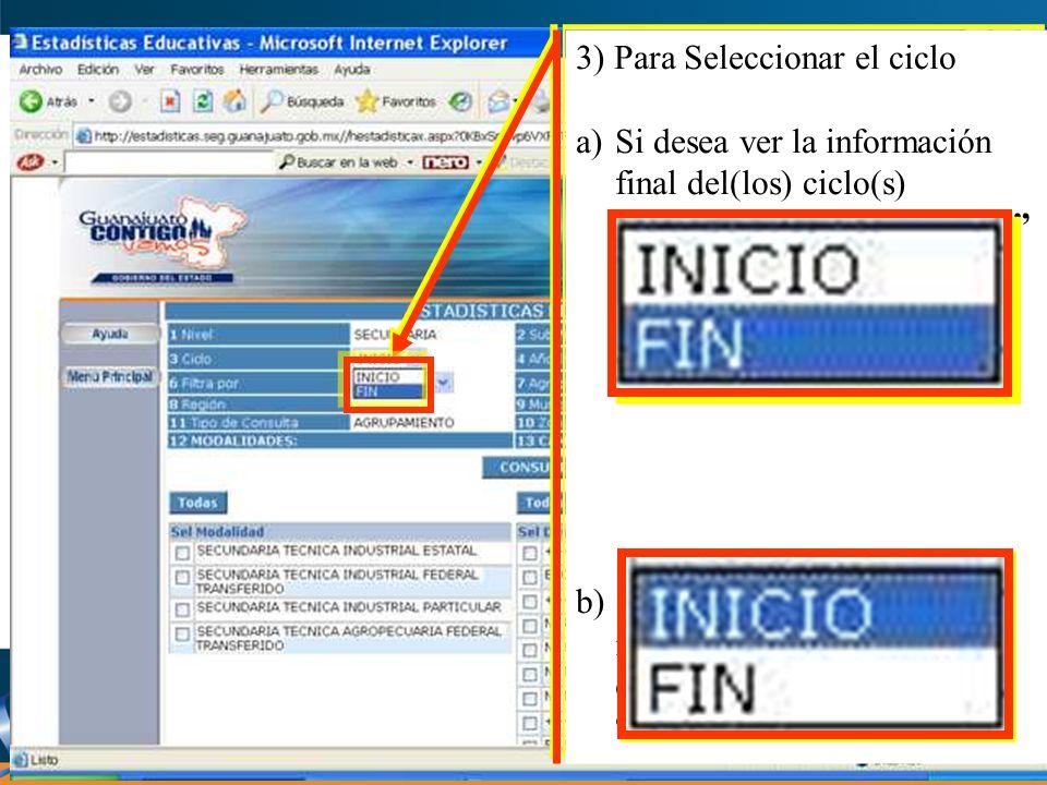 3) Para Seleccionar el ciclo a)Si desea ver la información final del(los) ciclo(s) escolar(es), seleccione FIN b)Si desea ver la información inicial del(los) ciclo(s) escolar(es) seleccione INICIO 3) Para Seleccionar el ciclo a)Si desea ver la información final del(los) ciclo(s) escolar(es), seleccione FIN b)Si desea ver la información inicial del(los) ciclo(s) escolar(es) seleccione INICIO