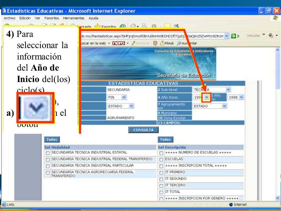 4) Para seleccionar la información del Año de Inicio del(los) ciclo(s) escolar(es), a) Dar clic en el botón 4) Para seleccionar la información del Año de Inicio del(los) ciclo(s) escolar(es), a) Dar clic en el botón