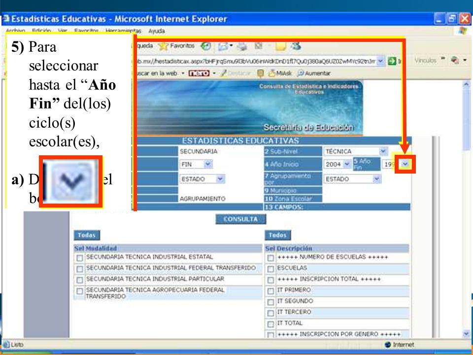 5) Para seleccionar hasta el Año Fin del(los) ciclo(s) escolar(es), a) Dar clic en el botón 5) Para seleccionar hasta el Año Fin del(los) ciclo(s) escolar(es), a) Dar clic en el botón