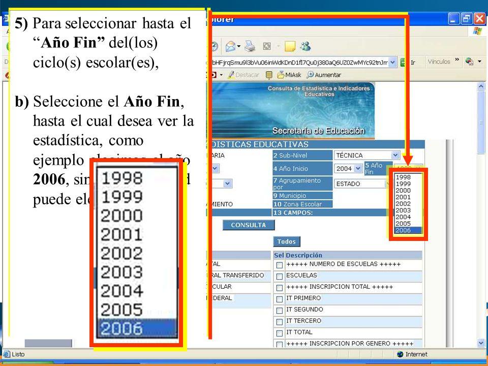 5) Para seleccionar hasta elAño Fin del(los) ciclo(s) escolar(es), b) Seleccione el Año Fin, hasta el cual desea ver la estadística, como ejemplo elegimos el año 2006, sin embargo usted puede elegir otro.