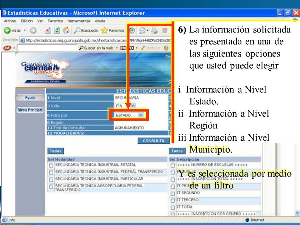 6) La información solicitada es presentada en una de las siguientes opciones que usted puede elegir i Información a Nivel Estado.