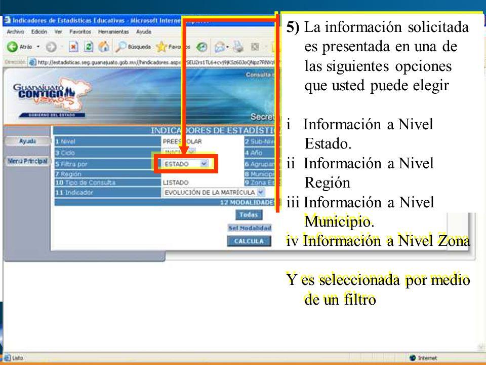 5) La información solicitada es presentada en una de las siguientes opciones que usted puede elegir i Información a Nivel Estado.