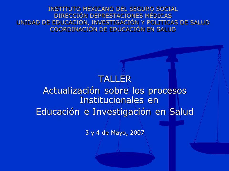 INSTITUTO MEXICANO DEL SEGURO SOCIAL DIRECCIÓN DEPRESTACIONES MÉDICAS UNIDAD DE EDUCACIÓN, INVESTIGACIÓN Y POLITICAS DE SALUD COORDINACIÓN DE EDUCACIÓ