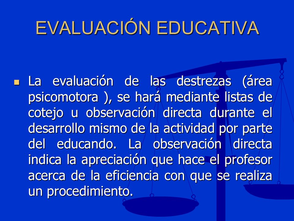 EVALUACIÓN EDUCATIVA La evaluación de las destrezas (área psicomotora ), se hará mediante listas de cotejo u observación directa durante el desarrollo