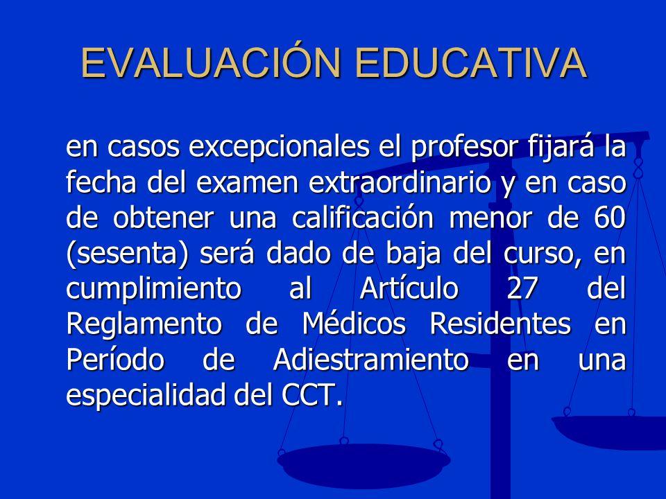 EVALUACIÓN EDUCATIVA en casos excepcionales el profesor fijará la fecha del examen extraordinario y en caso de obtener una calificación menor de 60 (s