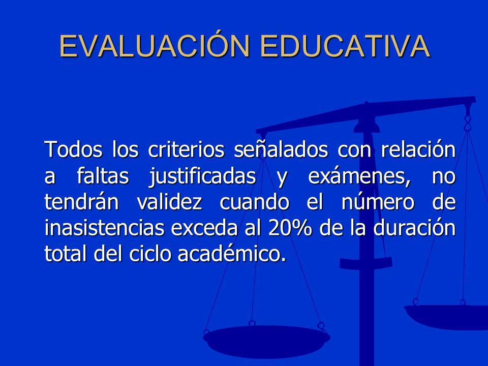 EVALUACIÓN EDUCATIVA Todos los criterios señalados con relación a faltas justificadas y exámenes, no tendrán validez cuando el número de inasistencias