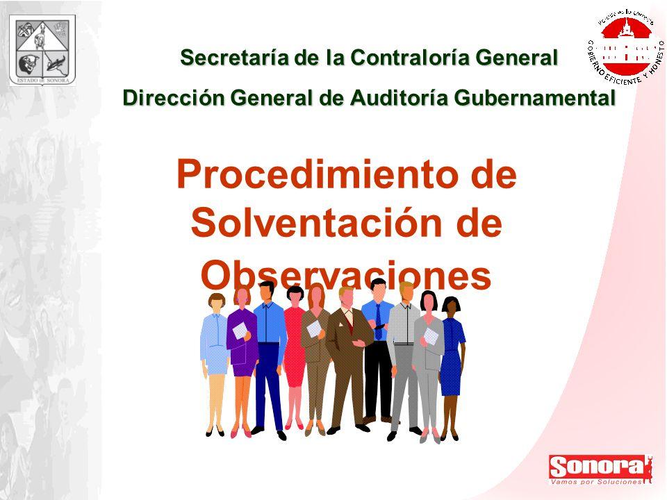 Procedimiento de Solventación de Observaciones Secretaría de la Contraloría General Dirección General de Auditoría Gubernamental