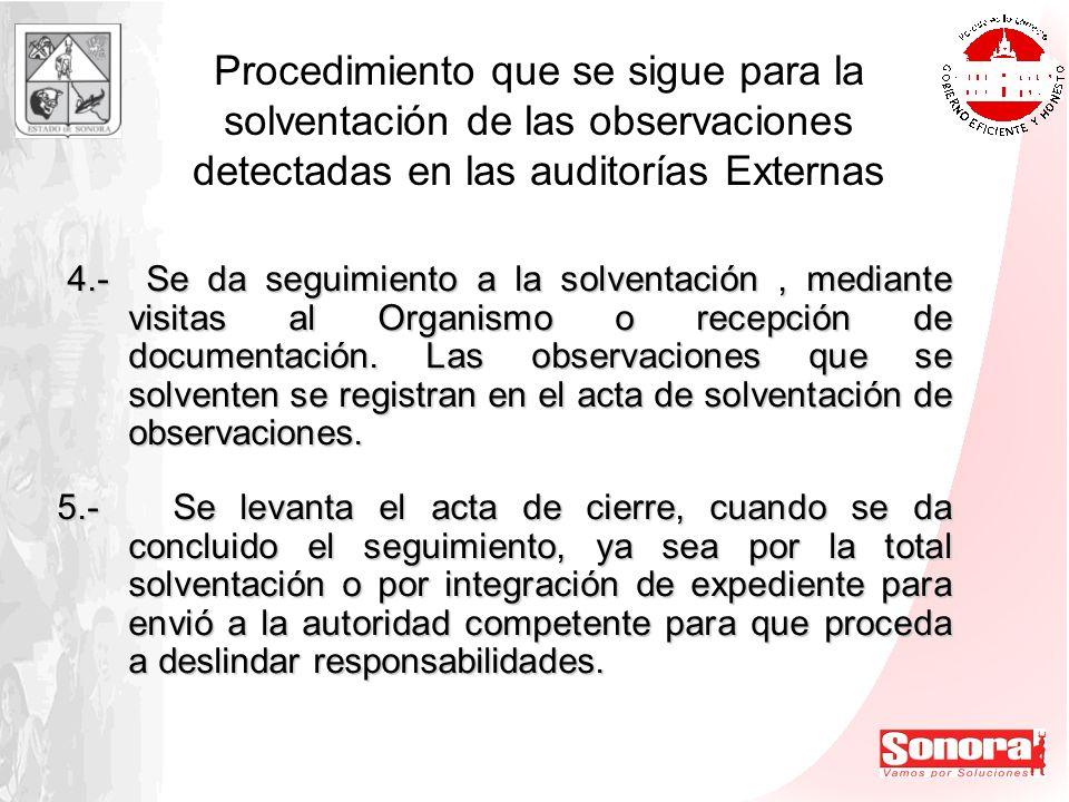 Procedimiento que se sigue para la solventación de las observaciones detectadas en las auditorías Externas 4.- Se da seguimiento a la solventación, me