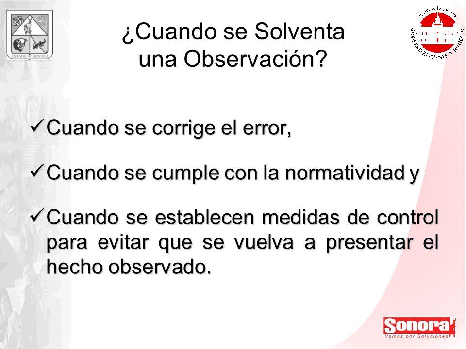 ¿Cuando se Solventa una Observación? Cuando se corrige el error, Cuando se corrige el error, Cuando se cumple con la normatividad y Cuando se cumple c
