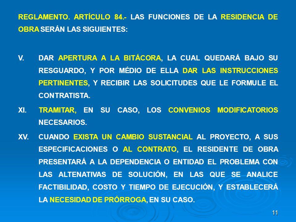 11 REGLAMENTO. ARTÍCULO 84.- LAS FUNCIONES DE LA RESIDENCIA DE OBRA SERÁN LAS SIGUIENTES: V.DAR APERTURA A LA BITÁCORA, LA CUAL QUEDARÁ BAJO SU RESGUA