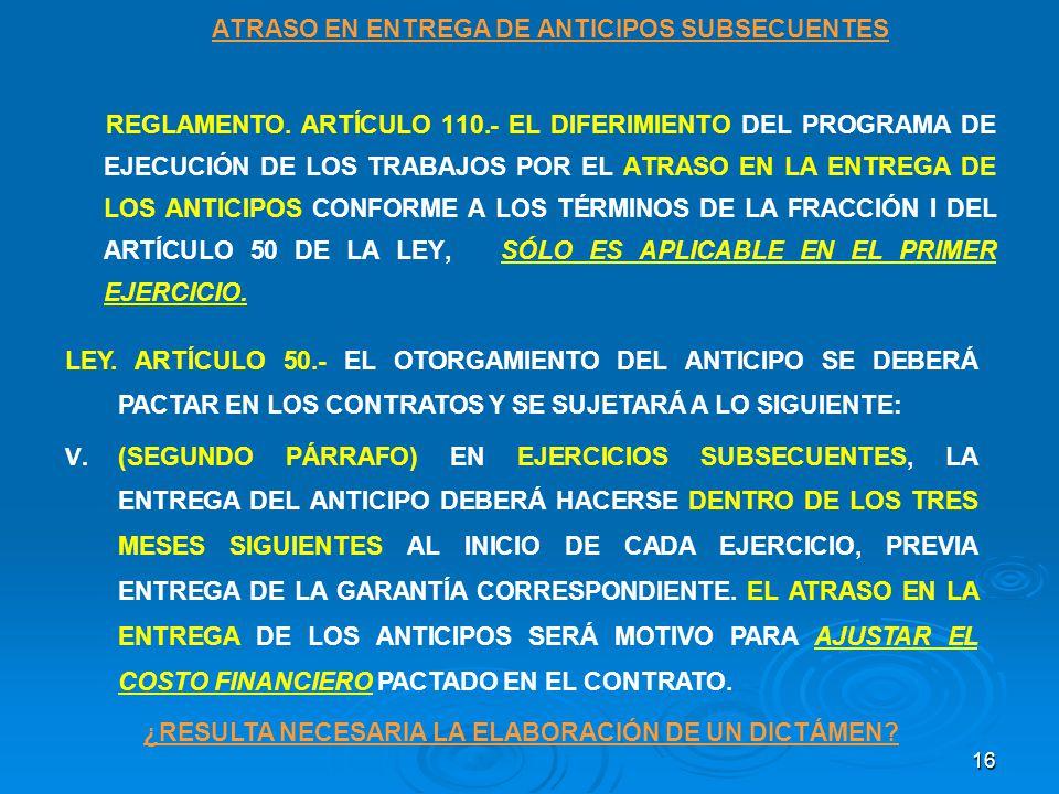 16 ATRASO EN ENTREGA DE ANTICIPOS SUBSECUENTES REGLAMENTO. ARTÍCULO 110.- EL DIFERIMIENTO DEL PROGRAMA DE EJECUCIÓN DE LOS TRABAJOS POR EL ATRASO EN L