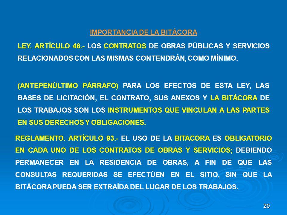 20 IMPORTANCIA DE LA BITÁCORA LEY. ARTÍCULO 46.- LOS CONTRATOS DE OBRAS PÚBLICAS Y SERVICIOS RELACIONADOS CON LAS MISMAS CONTENDRÁN, COMO MÍNIMO. (ANT