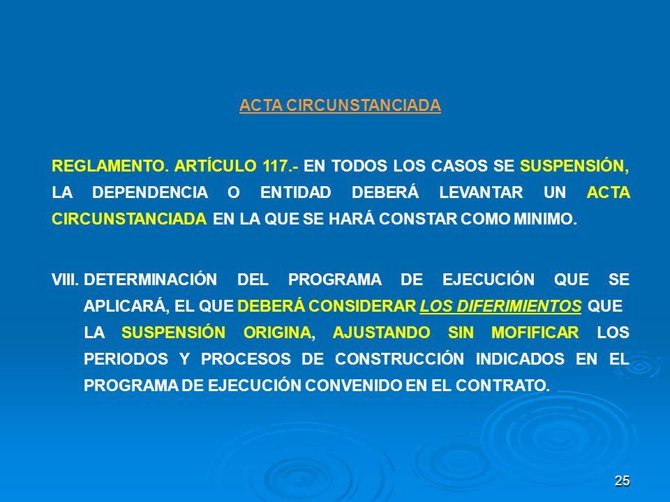 25 ACTA CIRCUNSTANCIADA REGLAMENTO. ARTÍCULO 117.- EN TODOS LOS CASOS SE SUSPENSIÓN, LA DEPENDENCIA O ENTIDAD DEBERÁ LEVANTAR UN ACTA CIRCUNSTANCIADA