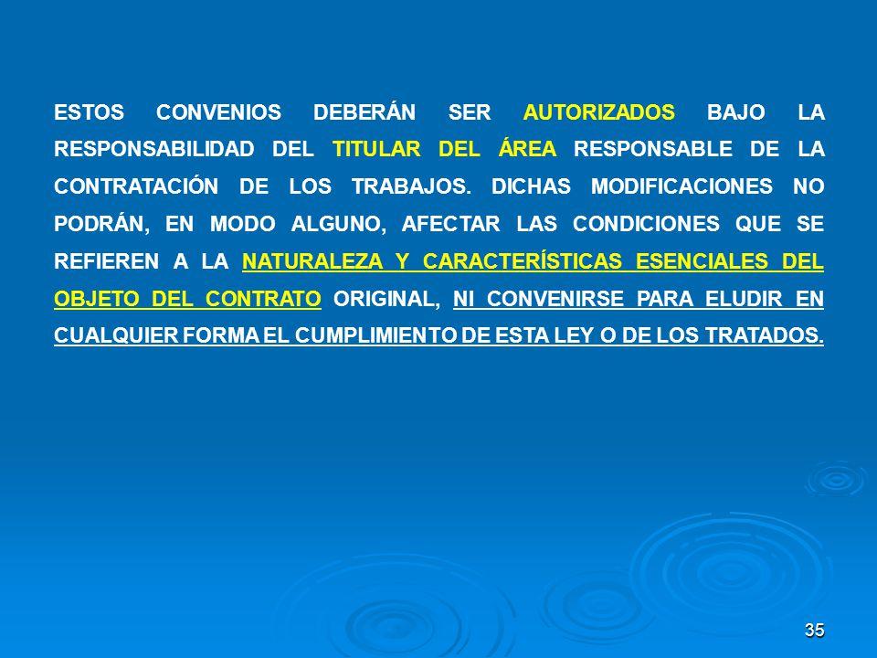 35 ESTOS CONVENIOS DEBERÁN SER AUTORIZADOS BAJO LA RESPONSABILIDAD DEL TITULAR DEL ÁREA RESPONSABLE DE LA CONTRATACIÓN DE LOS TRABAJOS. DICHAS MODIFIC