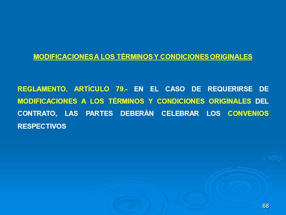 68 MODIFICACIONES A LOS TÉRMINOS Y CONDICIONES ORIGINALES REGLAMENTO. ARTÍCULO 79.- EN EL CASO DE REQUERIRSE DE MODIFICACIONES A LOS TÉRMINOS Y CONDIC