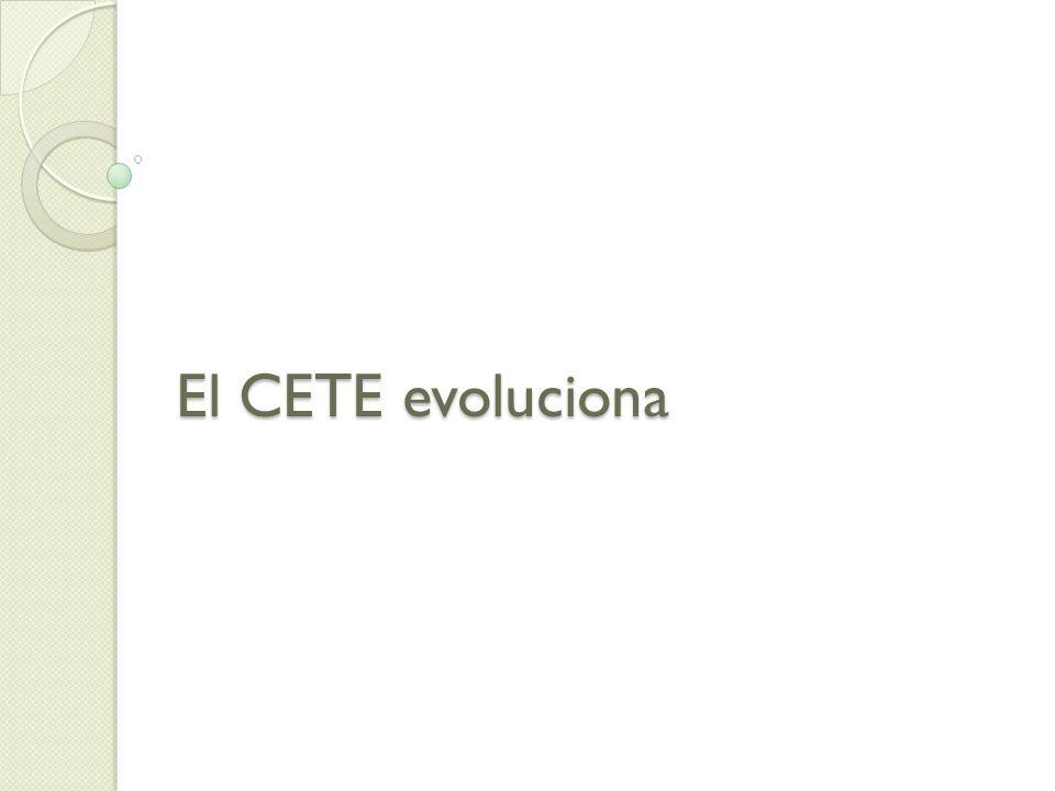 El CETE evoluciona