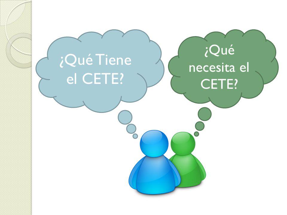 ¿Qué necesita el CETE? ¿Qué Tiene el CETE?