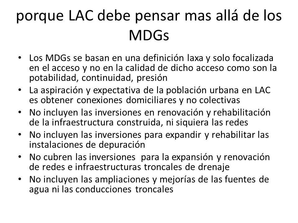 porque LAC debe pensar mas allá de los MDGs Los MDGs se basan en una definición laxa y solo focalizada en el acceso y no en la calidad de dicho acceso