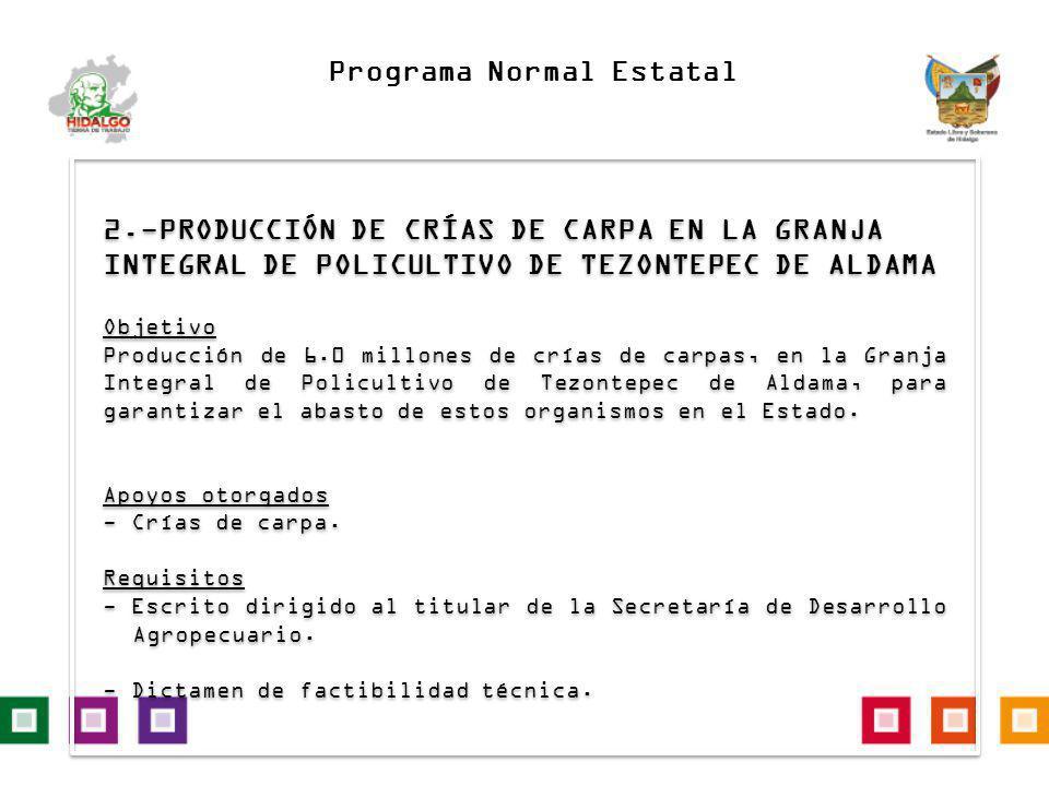2.-PRODUCCIÓN DE CRÍAS DE CARPA EN LA GRANJA INTEGRAL DE POLICULTIVO DE TEZONTEPEC DE ALDAMA Objetivo Producción de 6.0 millones de crías de carpas, e