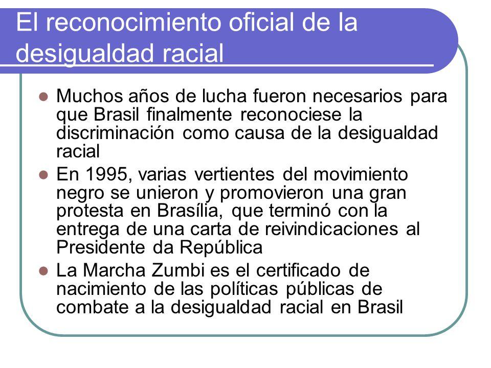 El reconocimiento oficial de la desigualdad racial Muchos años de lucha fueron necesarios para que Brasil finalmente reconociese la discriminación com