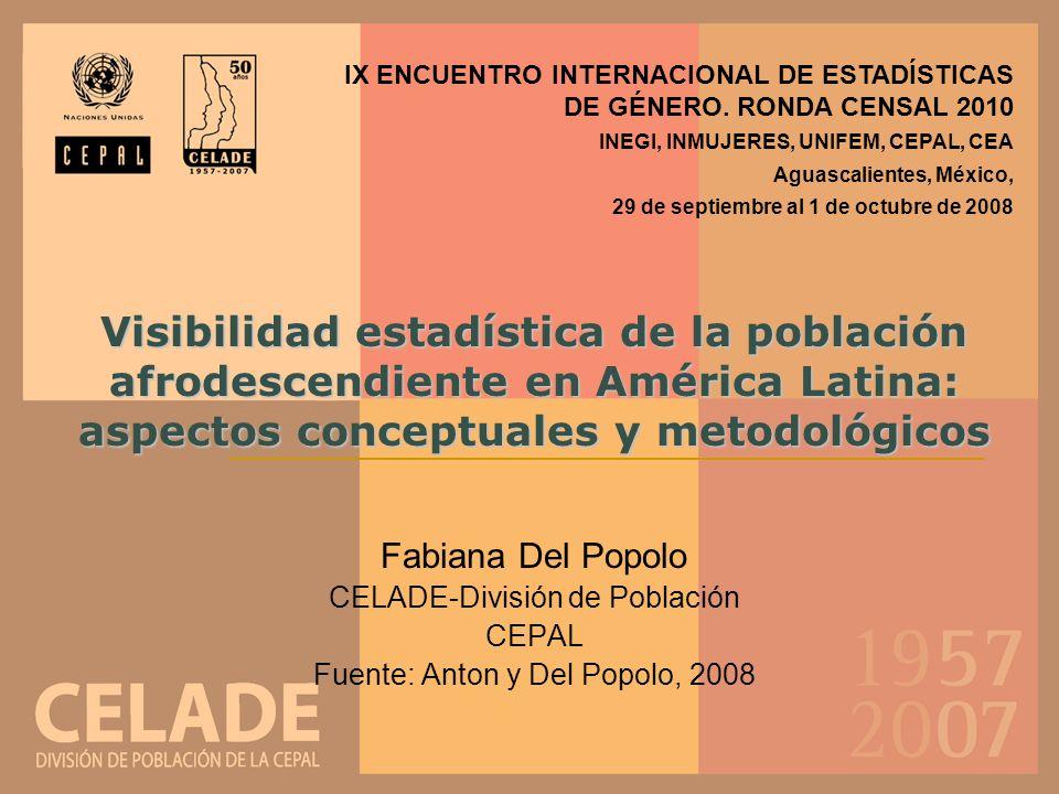 Visibilidad estadística de la población afrodescendiente en América Latina: aspectos conceptuales y metodológicos Fabiana Del Popolo CELADE-División d