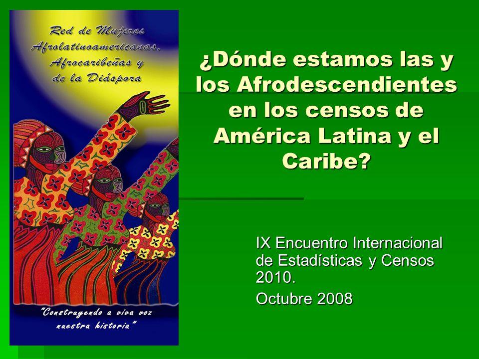 ¿Dónde estamos las y los Afrodescendientes en los censos de América Latina y el Caribe? IX Encuentro Internacional de Estadísticas y Censos 2010. Octu
