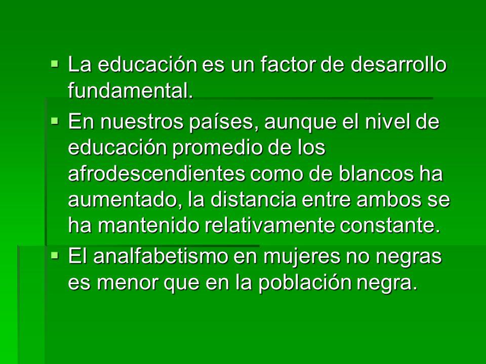 La educación es un factor de desarrollo fundamental. La educación es un factor de desarrollo fundamental. En nuestros países, aunque el nivel de educa