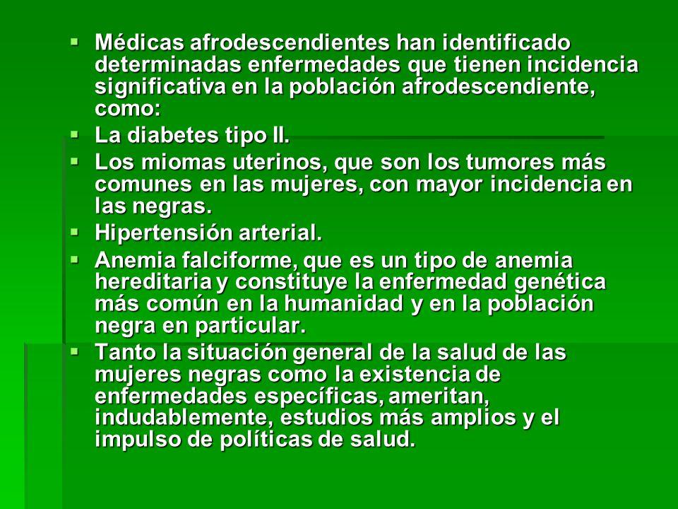 Médicas afrodescendientes han identificado determinadas enfermedades que tienen incidencia significativa en la población afrodescendiente, como: Médic