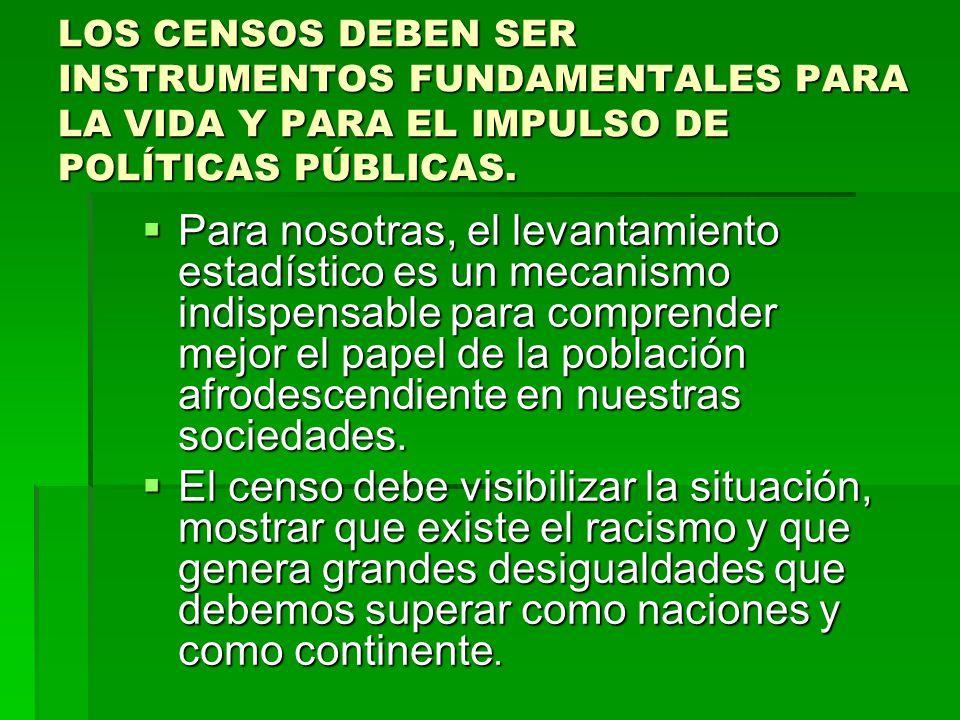 LOS CENSOS DEBEN SER INSTRUMENTOS FUNDAMENTALES PARA LA VIDA Y PARA EL IMPULSO DE POLÍTICAS PÚBLICAS.