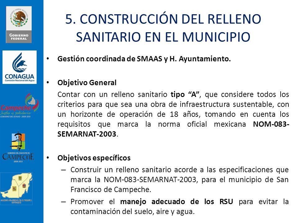 5. CONSTRUCCIÓN DEL RELLENO SANITARIO EN EL MUNICIPIO Gestión coordinada de SMAAS y H. Ayuntamiento. Objetivo General Contar con un relleno sanitario