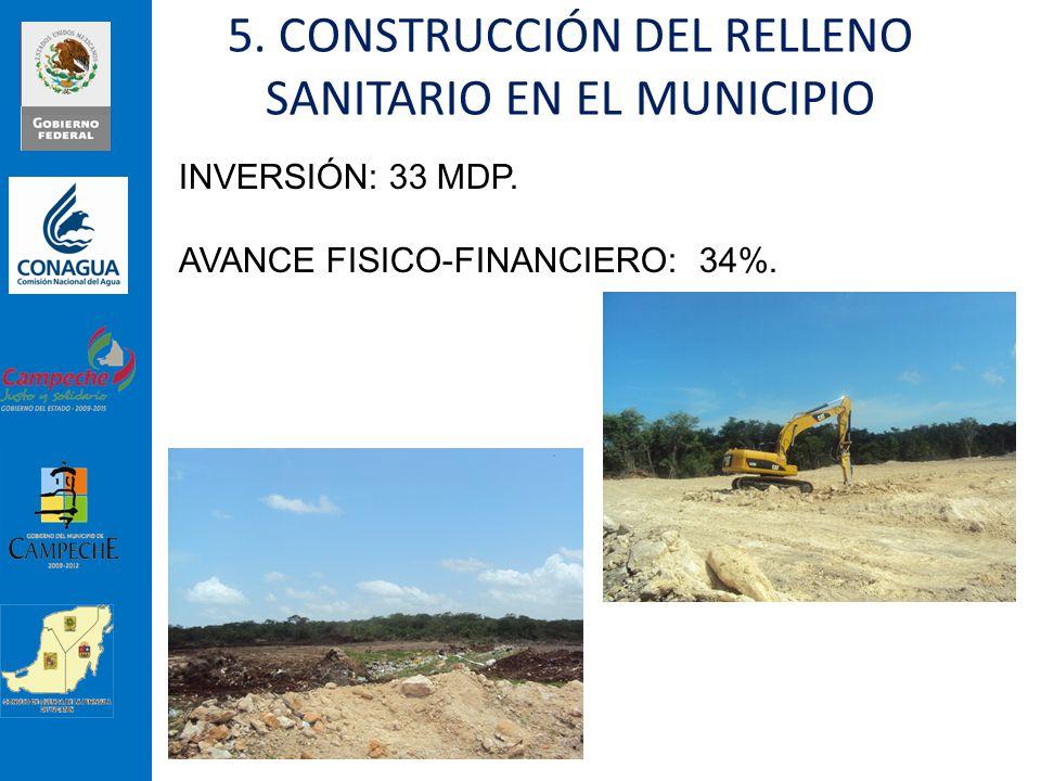 INVERSIÓN: 33 MDP. AVANCE FISICO-FINANCIERO: 34%. 5. CONSTRUCCIÓN DEL RELLENO SANITARIO EN EL MUNICIPIO